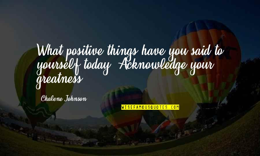 You Have Yourself Quotes By Chalene Johnson: What positive things have you said to yourself