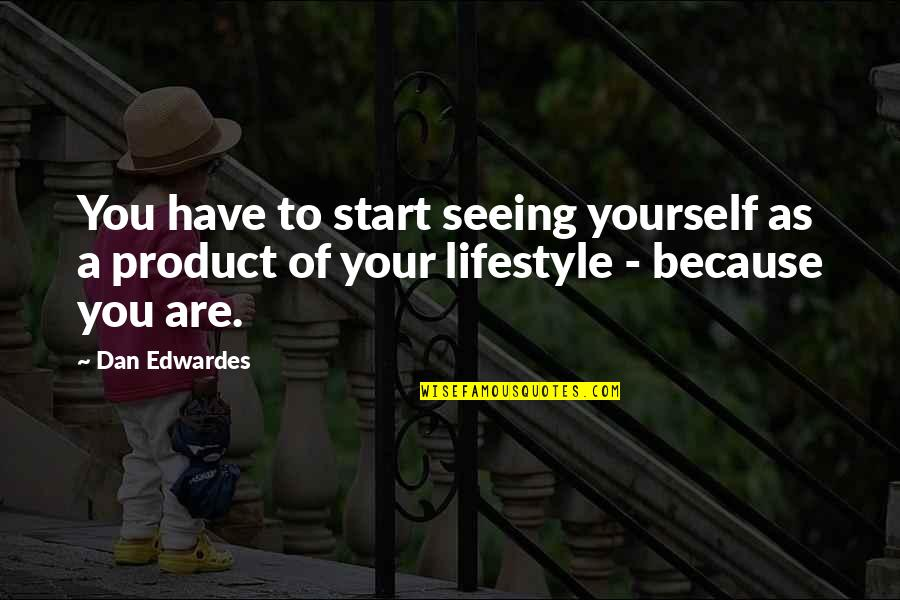 You Have Yourself Quotes By Dan Edwardes: You have to start seeing yourself as a