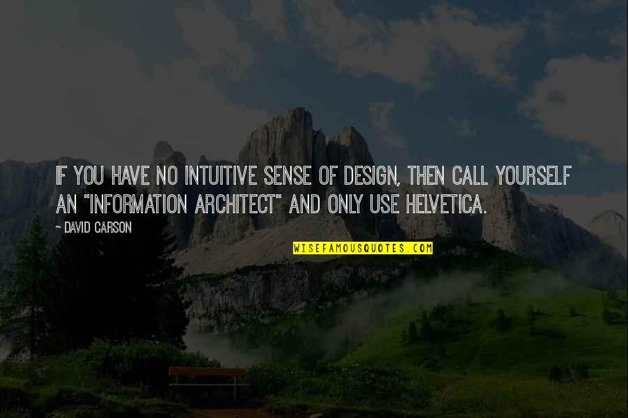 You Have Yourself Quotes By David Carson: If you have no intuitive sense of design,