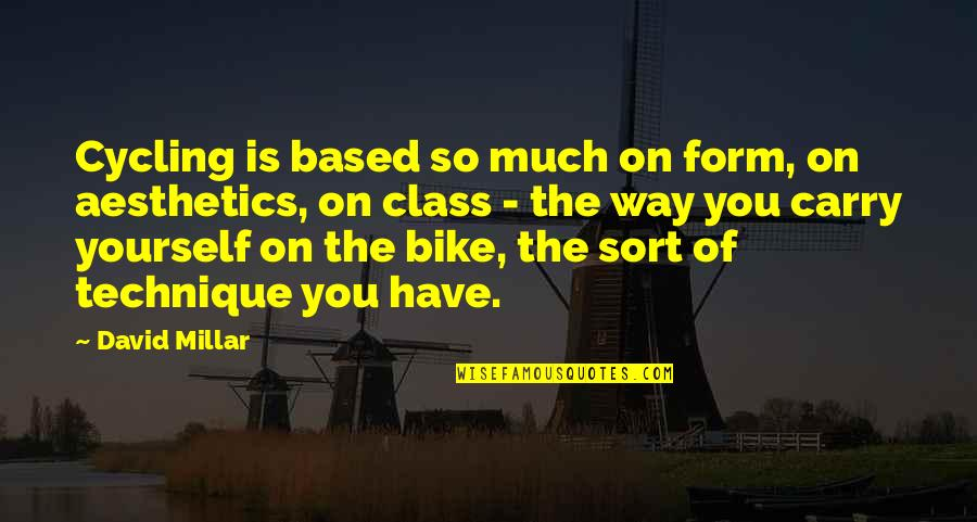 You Have Yourself Quotes By David Millar: Cycling is based so much on form, on