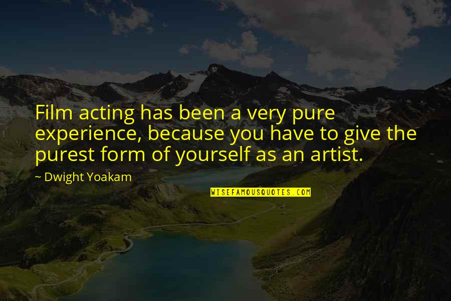 You Have Yourself Quotes By Dwight Yoakam: Film acting has been a very pure experience,