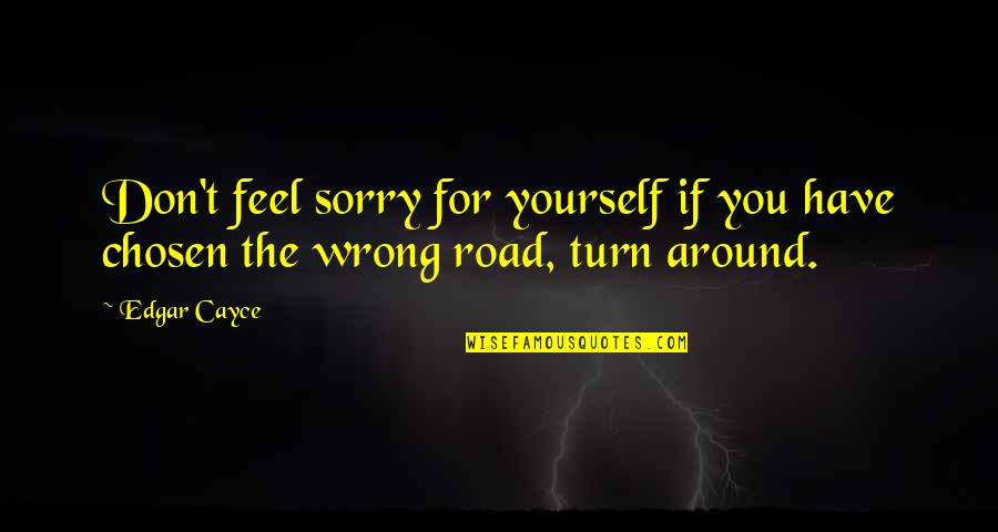 You Have Yourself Quotes By Edgar Cayce: Don't feel sorry for yourself if you have