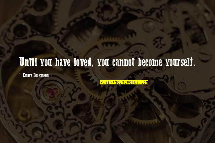 You Have Yourself Quotes By Emily Dickinson: Until you have loved, you cannot become yourself.