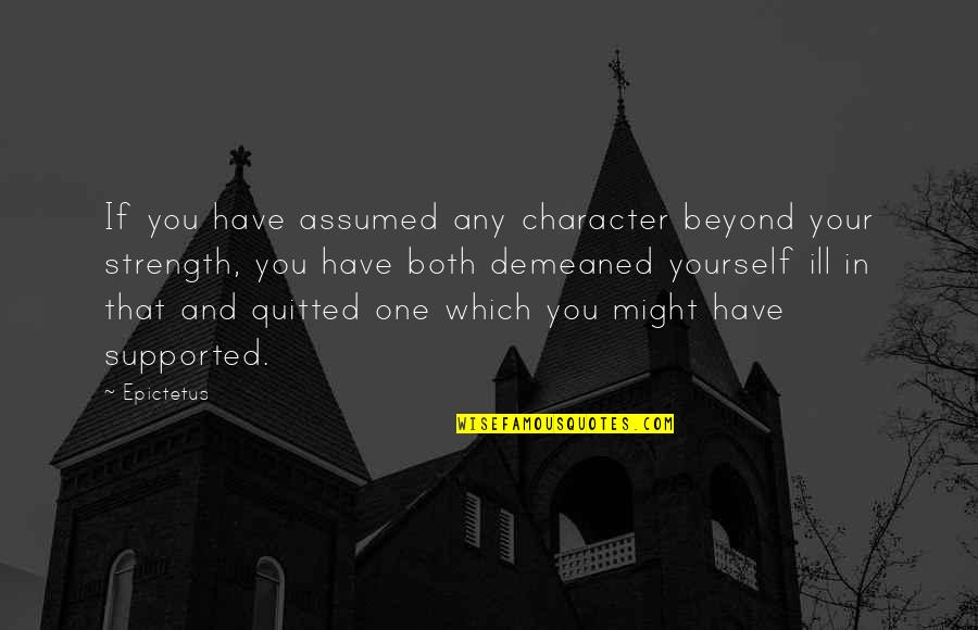 You Have Yourself Quotes By Epictetus: If you have assumed any character beyond your