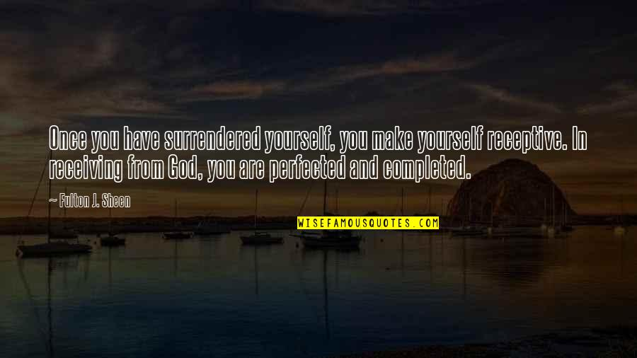 You Have Yourself Quotes By Fulton J. Sheen: Once you have surrendered yourself, you make yourself