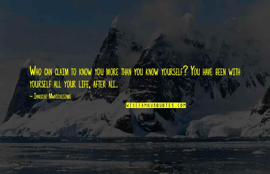 You Have Yourself Quotes By Innocent Mwatsikesimbe: Who can claim to know you more than