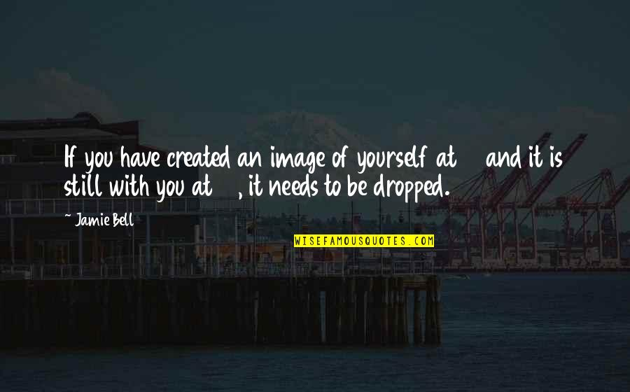 You Have Yourself Quotes By Jamie Bell: If you have created an image of yourself