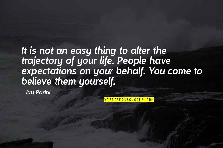 You Have Yourself Quotes By Jay Parini: It is not an easy thing to alter