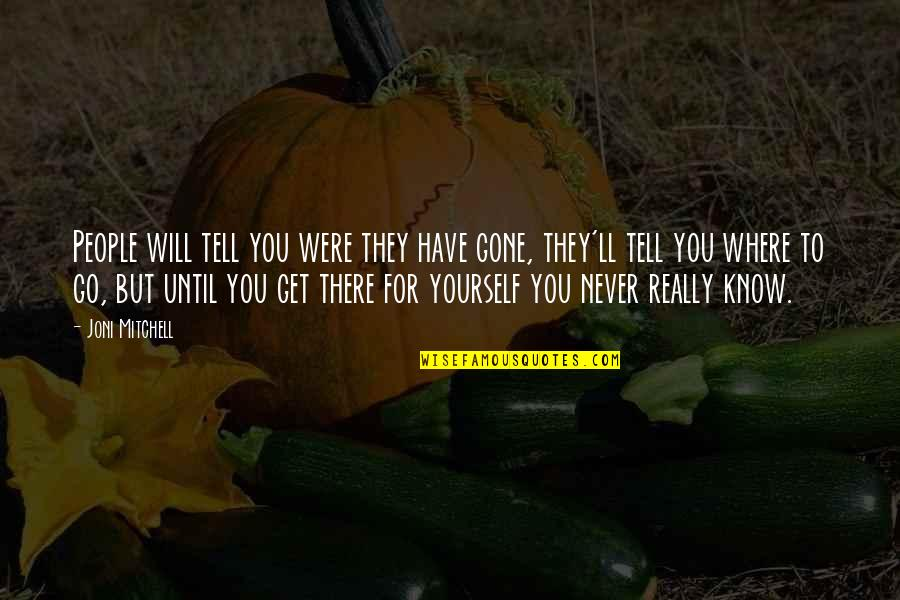 You Have Yourself Quotes By Joni Mitchell: People will tell you were they have gone,
