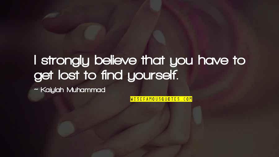 You Have Yourself Quotes By Kaiylah Muhammad: I strongly believe that you have to get