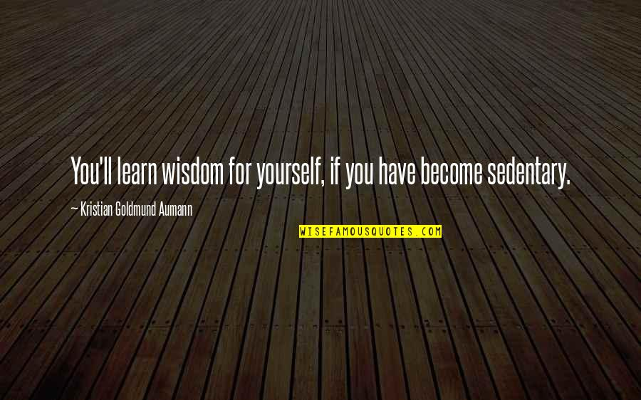 You Have Yourself Quotes By Kristian Goldmund Aumann: You'll learn wisdom for yourself, if you have