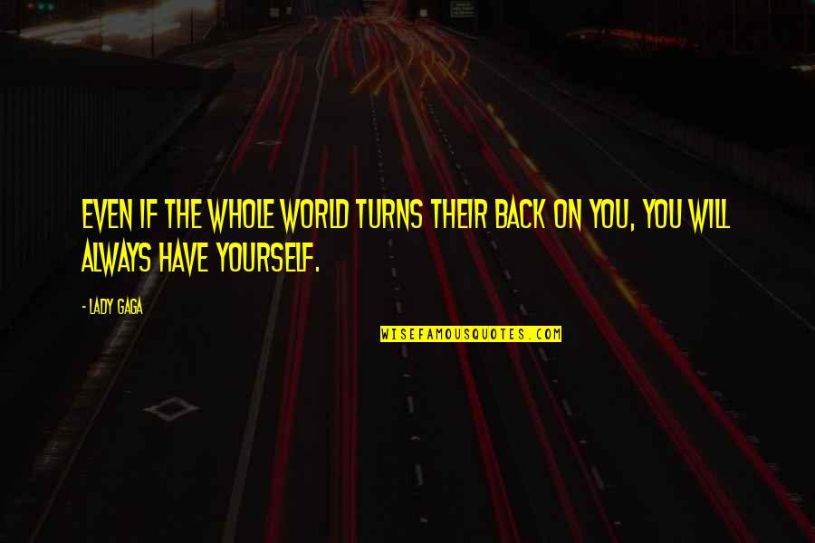 You Have Yourself Quotes By Lady Gaga: Even if the whole world turns their back