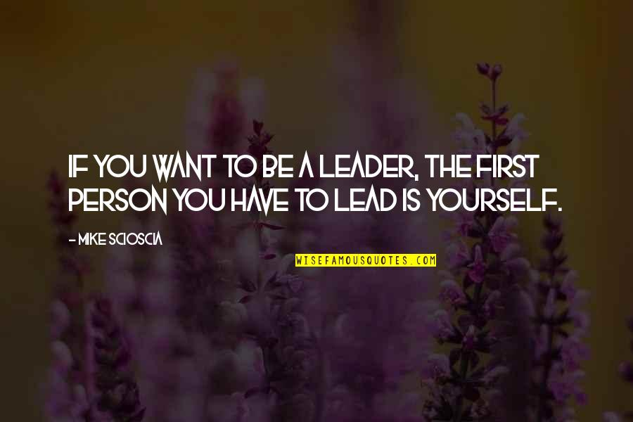You Have Yourself Quotes By Mike Scioscia: If you want to be a leader, the
