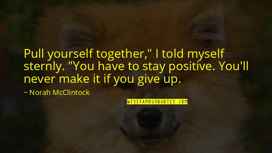 """You Have Yourself Quotes By Norah McClintock: Pull yourself together,"""" I told myself sternly. """"You"""
