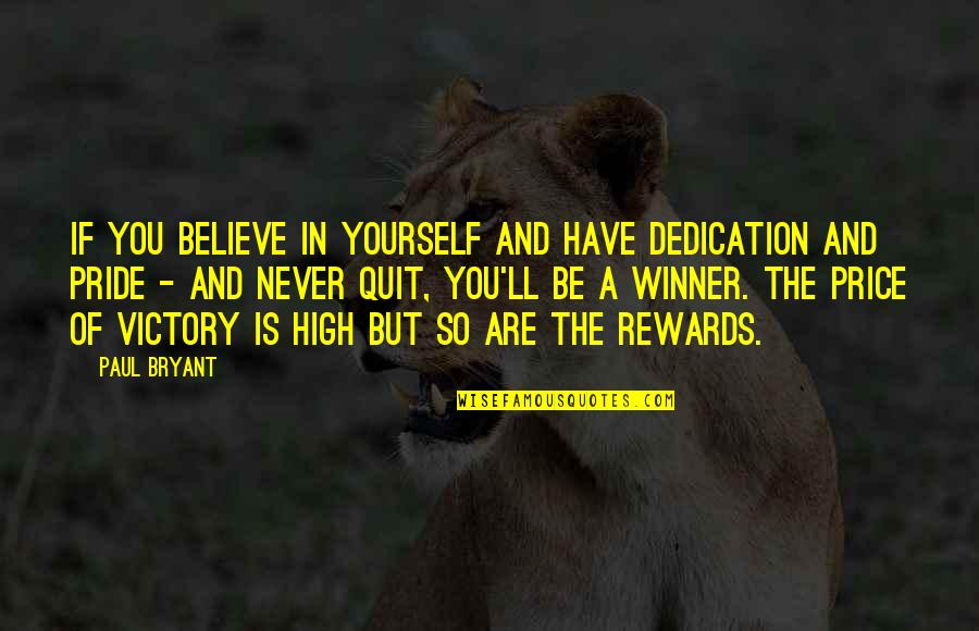 You Have Yourself Quotes By Paul Bryant: If you believe in yourself and have dedication