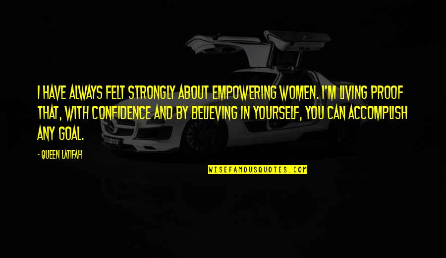 You Have Yourself Quotes By Queen Latifah: I have always felt strongly about empowering women.