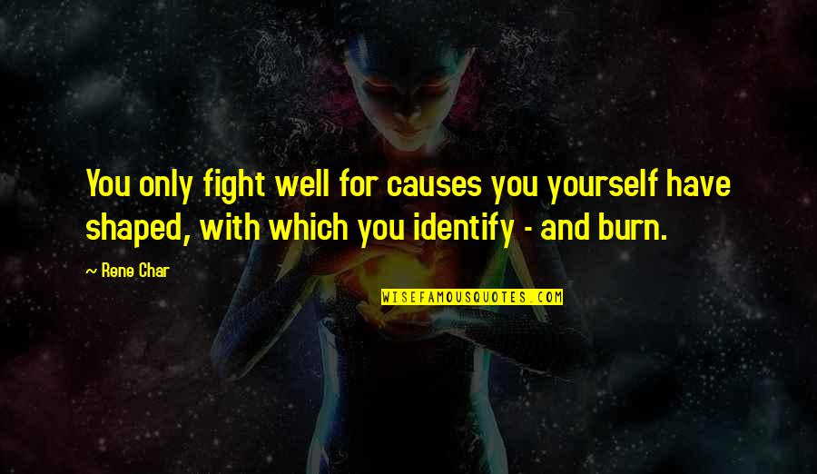 You Have Yourself Quotes By Rene Char: You only fight well for causes you yourself