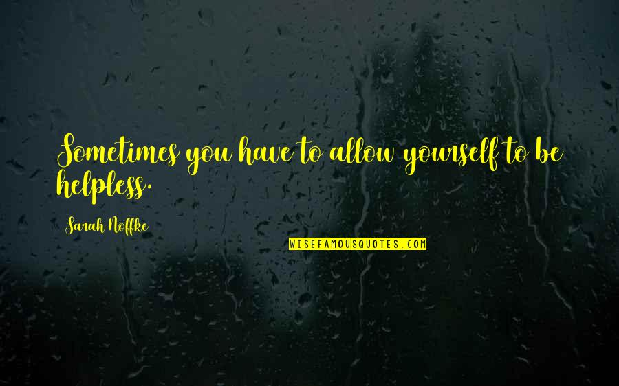 You Have Yourself Quotes By Sarah Noffke: Sometimes you have to allow yourself to be