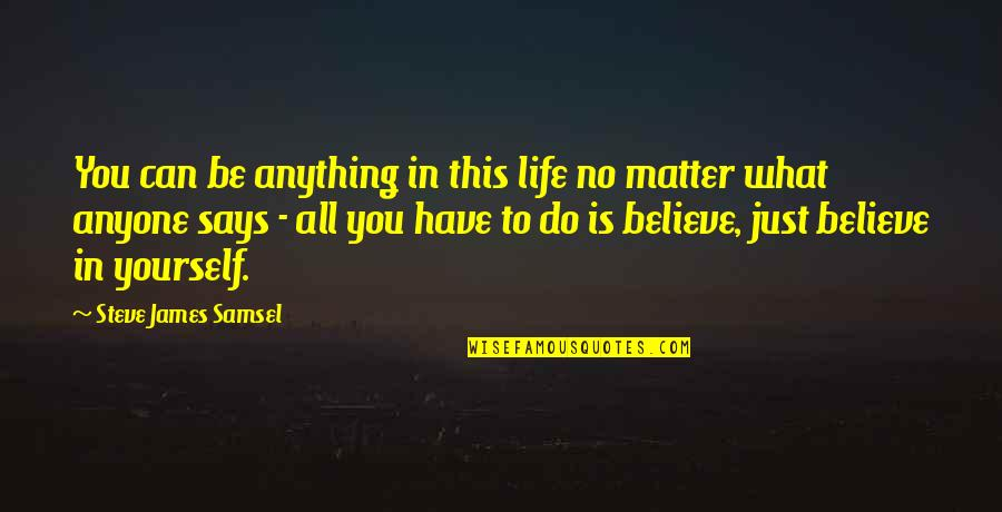 You Have Yourself Quotes By Steve James Samsel: You can be anything in this life no