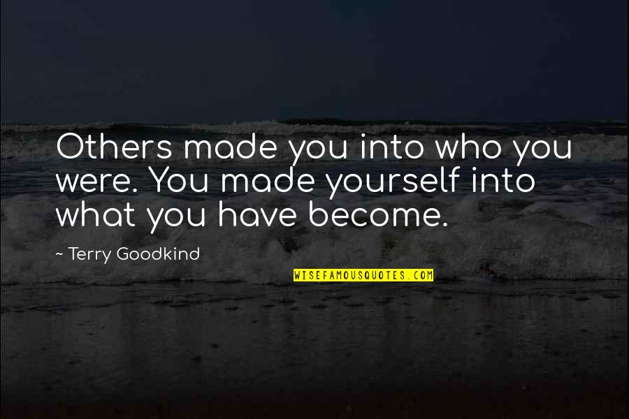 You Have Yourself Quotes By Terry Goodkind: Others made you into who you were. You