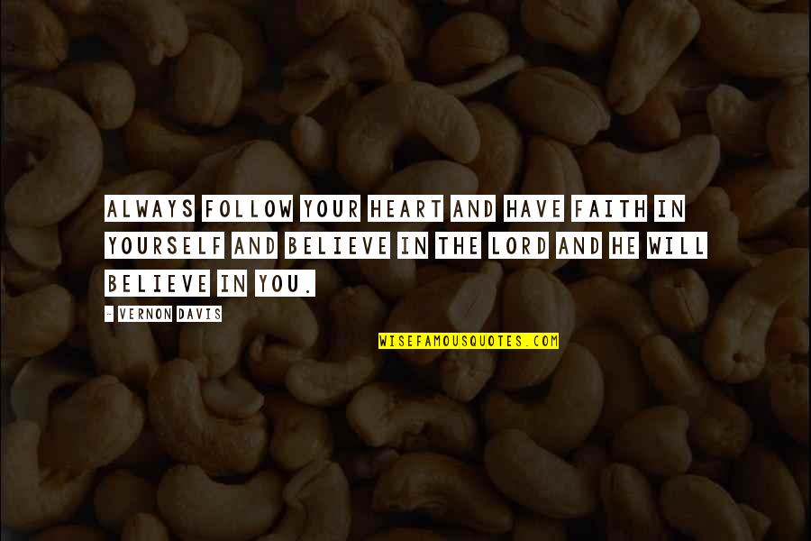 You Have Yourself Quotes By Vernon Davis: Always follow your heart and have faith in