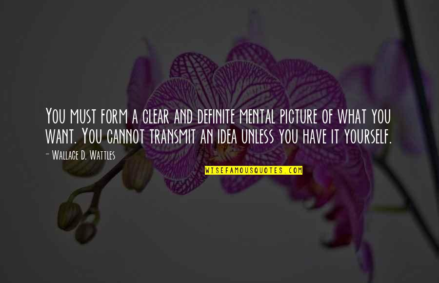 You Have Yourself Quotes By Wallace D. Wattles: You must form a clear and definite mental