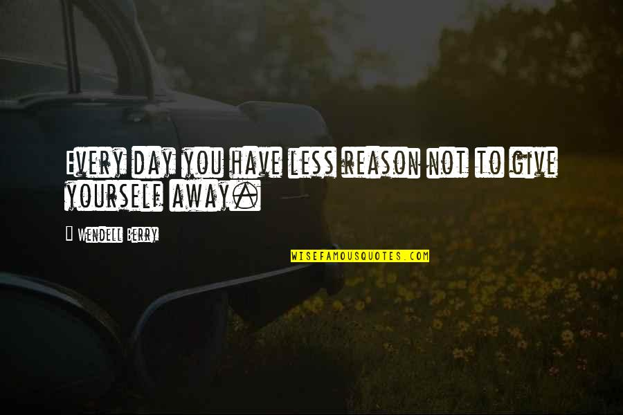 You Have Yourself Quotes By Wendell Berry: Every day you have less reason not to