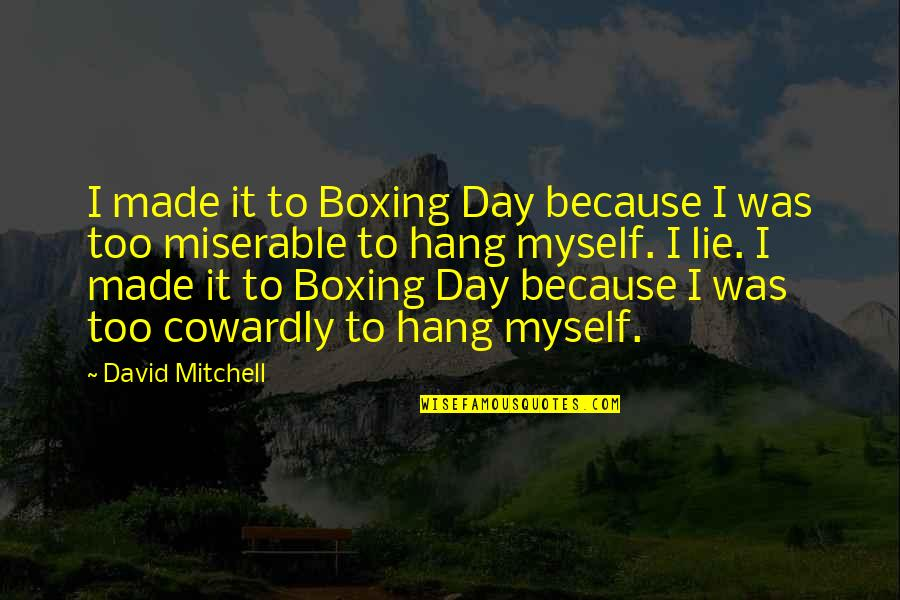 You Just Made My Day Quotes By David Mitchell: I made it to Boxing Day because I
