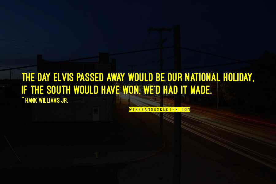 You Just Made My Day Quotes By Hank Williams Jr.: The day Elvis passed away would be our