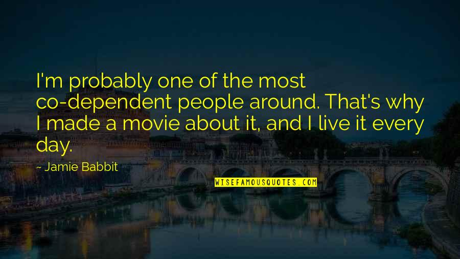 You Just Made My Day Quotes By Jamie Babbit: I'm probably one of the most co-dependent people