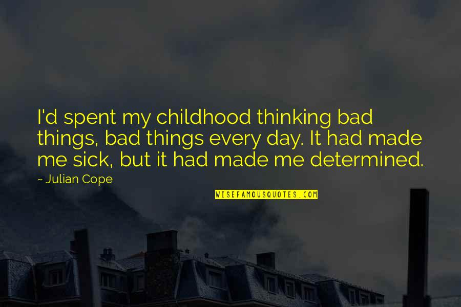 You Just Made My Day Quotes By Julian Cope: I'd spent my childhood thinking bad things, bad