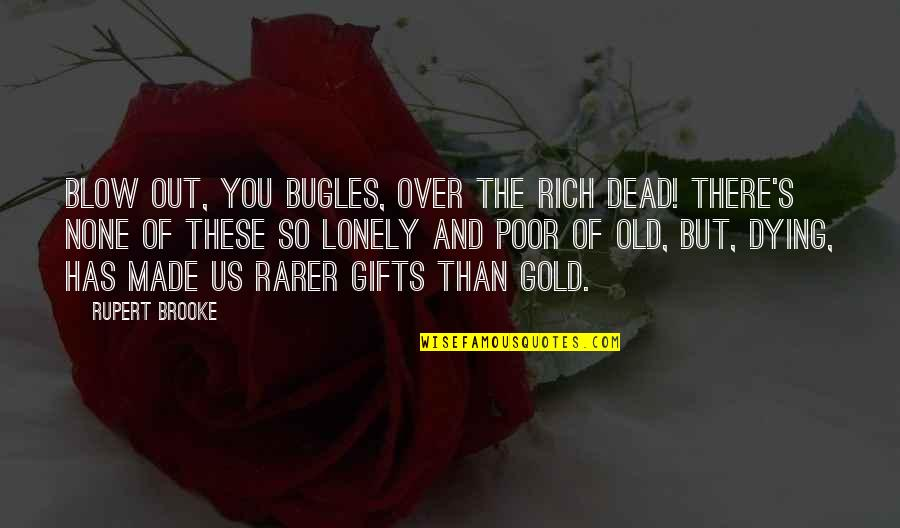 You Just Made My Day Quotes By Rupert Brooke: Blow out, you bugles, over the rich Dead!