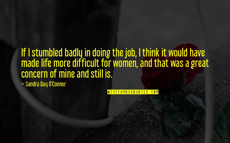 You Just Made My Day Quotes By Sandra Day O'Connor: If I stumbled badly in doing the job,