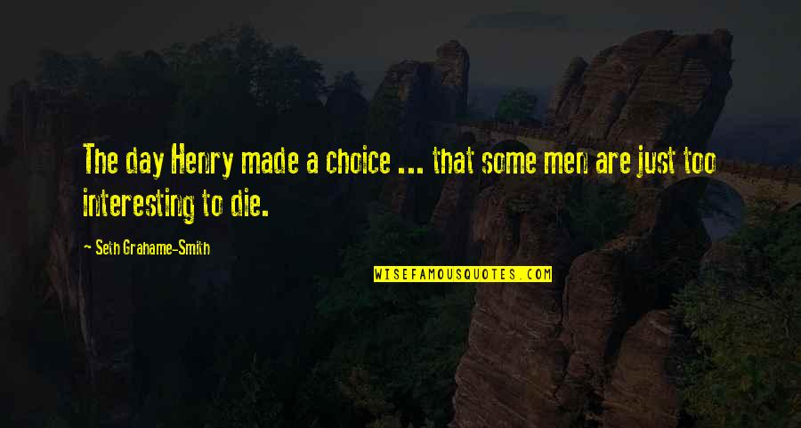 You Just Made My Day Quotes By Seth Grahame-Smith: The day Henry made a choice ... that