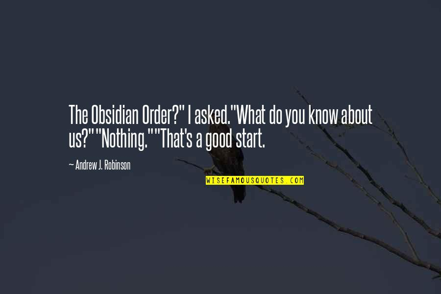 "You Know Nothing Quotes By Andrew J. Robinson: The Obsidian Order?"" I asked.""What do you know"