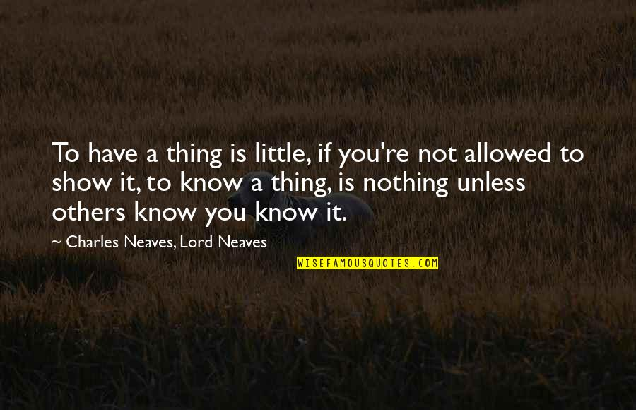 You Know Nothing Quotes By Charles Neaves, Lord Neaves: To have a thing is little, if you're