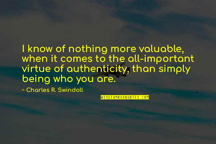 You Know Nothing Quotes By Charles R. Swindoll: I know of nothing more valuable, when it