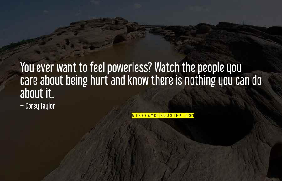 You Know Nothing Quotes By Corey Taylor: You ever want to feel powerless? Watch the