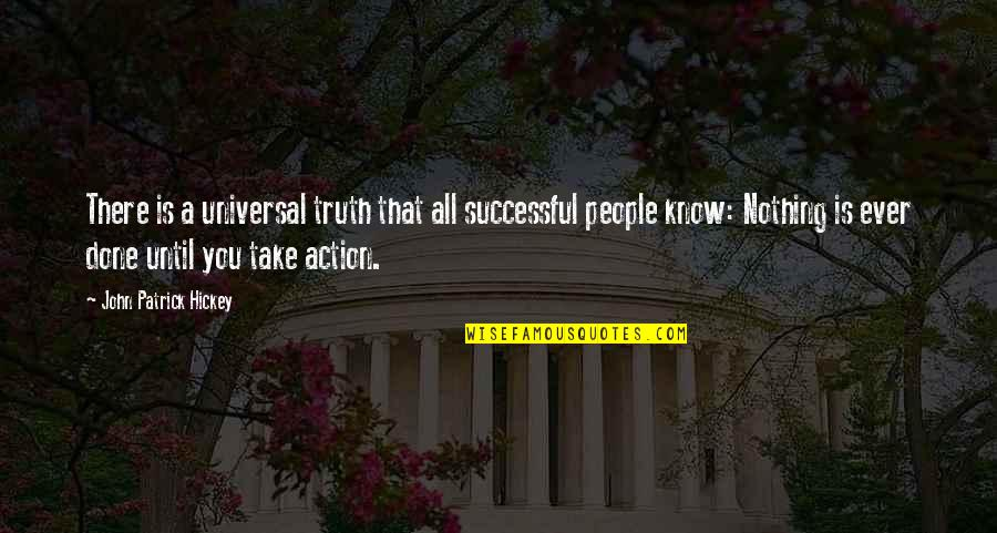 You Know Nothing Quotes By John Patrick Hickey: There is a universal truth that all successful