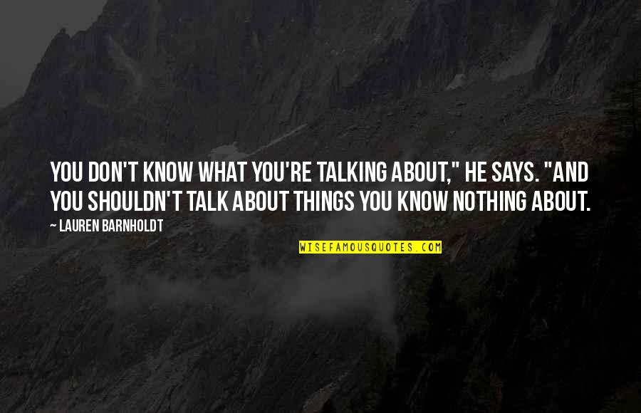 "You Know Nothing Quotes By Lauren Barnholdt: You don't know what you're talking about,"" he"