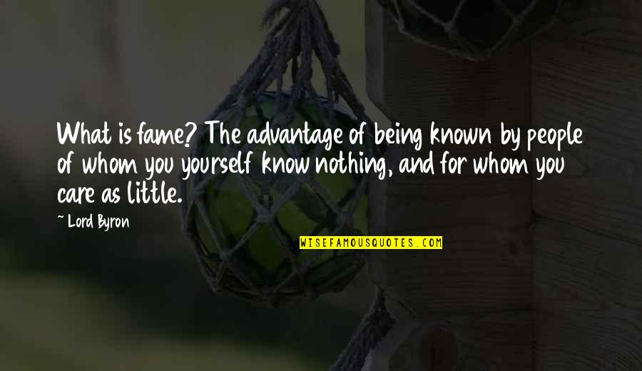 You Know Nothing Quotes By Lord Byron: What is fame? The advantage of being known