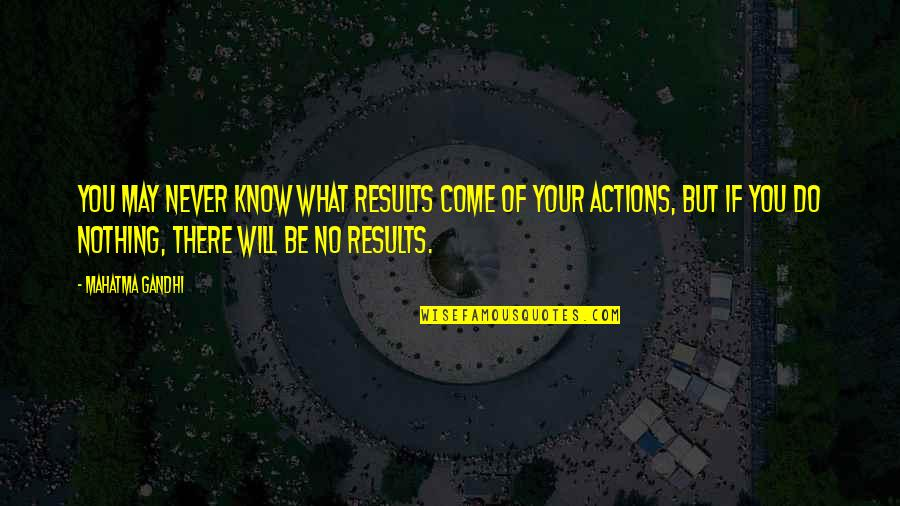 You Know Nothing Quotes By Mahatma Gandhi: You may never know what results come of