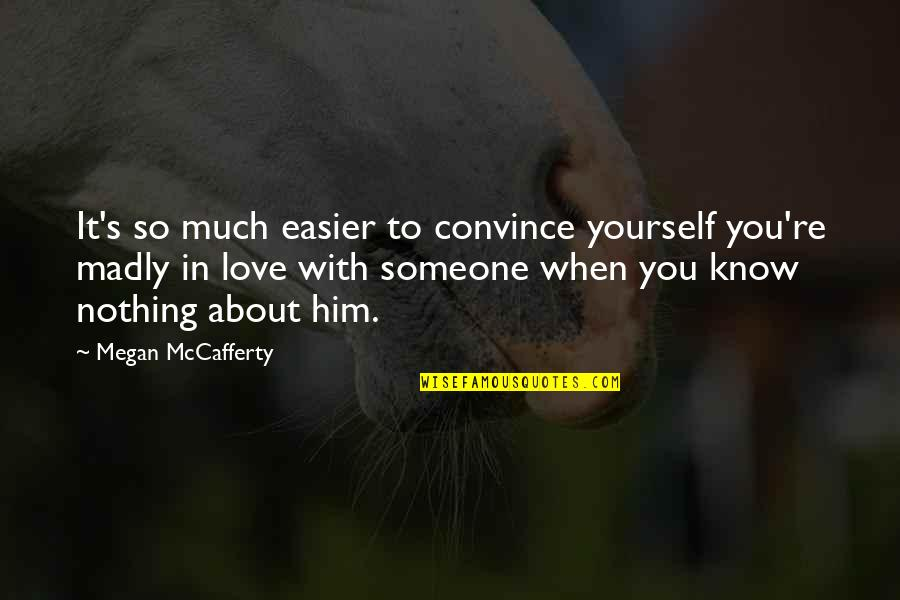 You Know Nothing Quotes By Megan McCafferty: It's so much easier to convince yourself you're