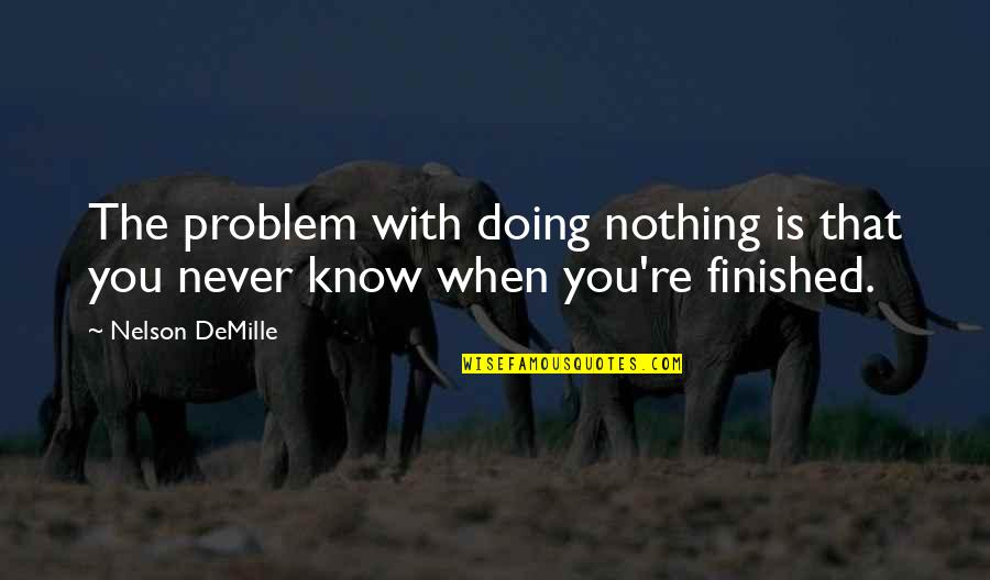You Know Nothing Quotes By Nelson DeMille: The problem with doing nothing is that you
