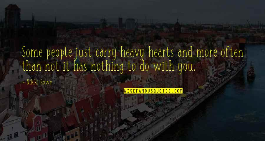 You Know Nothing Quotes By Nikki Rowe: Some people just carry heavy hearts and more