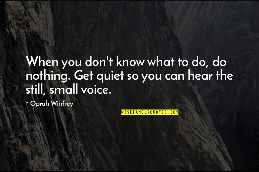 You Know Nothing Quotes By Oprah Winfrey: When you don't know what to do, do