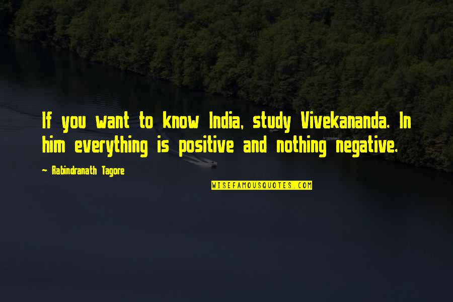 You Know Nothing Quotes By Rabindranath Tagore: If you want to know India, study Vivekananda.