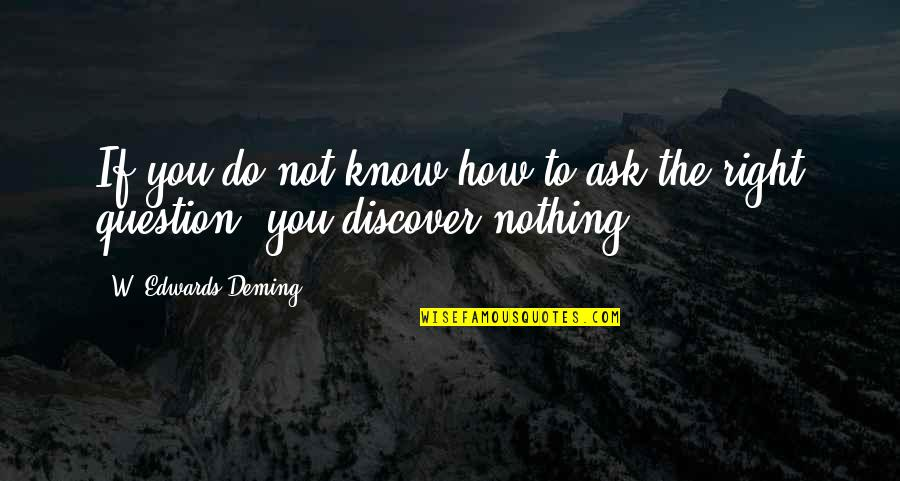You Know Nothing Quotes By W. Edwards Deming: If you do not know how to ask