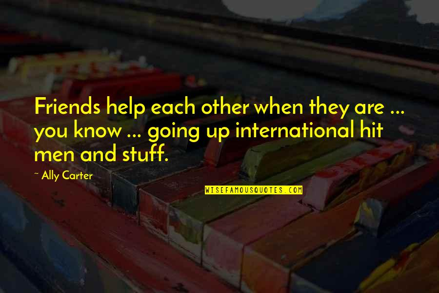 You Know Your Best Friends Quotes By Ally Carter: Friends help each other when they are ...