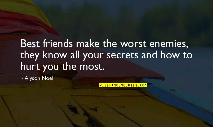 You Know Your Best Friends Quotes By Alyson Noel: Best friends make the worst enemies, they know